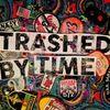 trashedbytime